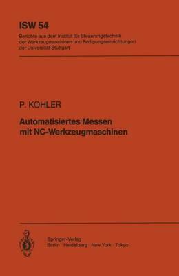 Automatisiertes Messen Mit NC-Werkzeugmaschinen - Isw Forschung und Praxis 54 (Paperback)