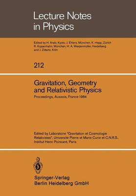 """Gravitation, Geometry and Relativistic Physics: Proceedings of the """"Journees Relativistes"""" Held at Aussois, France, May 2-5, 1984 - Lecture Notes in Physics 212 (Paperback)"""