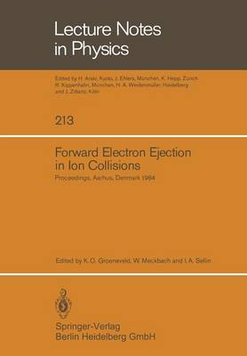 Forward Electron Ejection in Ion Collisions: Proceedings of a Symposium Held at the Physics Institute, University of Aarhus, Aarhus, Denmark, June 29-30, 1984 - Lecture Notes in Physics 213 (Paperback)