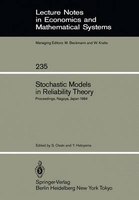 Stochastic Models in Reliability Theory: Proceedings of a Symposium Held in Nagoya, Japan, April 23-24, 1984 - Lecture Notes in Economics and Mathematical Systems 235 (Paperback)