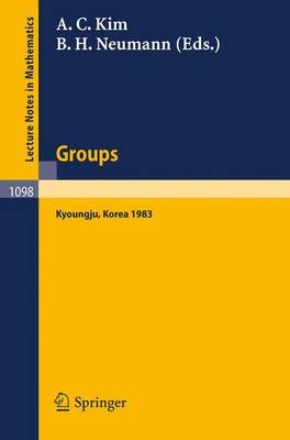 Groups - Korea 1983: Proceedings of a Conference on Combinatorial Group Theory held at Kyoungju, Korea, August 26-31, 1983 - Lecture Notes in Mathematics 1098 (Paperback)