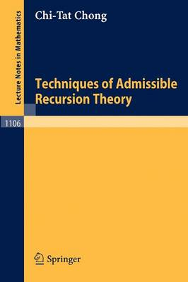 Techniques of Admissible Recursion Theory - Lecture Notes in Mathematics 1106 (Paperback)