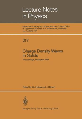 Charge Density Waves in Solids: Proceedings of the International Conference Held in Budapest, Hungary, September 3-7, 1984 - Lecture Notes in Physics 217 (Paperback)