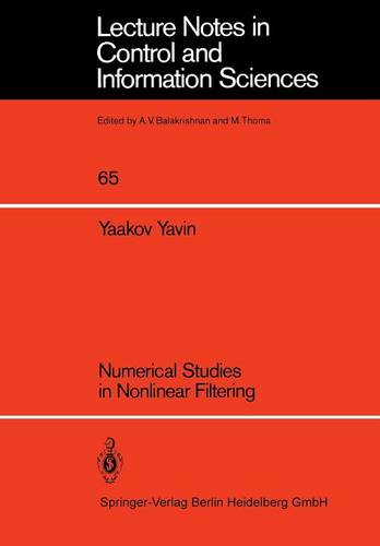 Numerical Studies in Nonlinear Filtering - Lecture Notes in Control and Information Sciences 65 (Paperback)