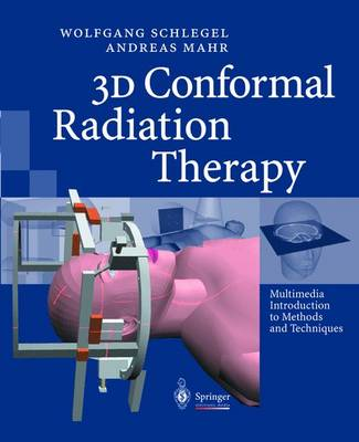 3D Conformal Radiation Therapy: Multimedia Introduction to Methods and Techniques (CD-ROM)