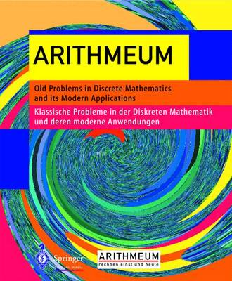 Arithmeum: Old Problems in Discrete Mathematics and Its Modern Applications - Klassische Probleme in Der Diskreten Mathematik Und Deren Modernen Anwendungen (CD-ROM)