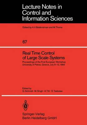 Real Time Control of Large Scale Systems: Proceedings of the First European Workshop, University of Patras, Greece, July 9-12, 1984 - Lecture Notes in Control and Information Sciences 67 (Paperback)