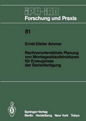 Rechnerunterstutzte Planung von Montageablaufstrukturen fur Erzeugnisse der Serienfertigung - IPA-IAO - Forschung und Praxis 81 (Paperback)