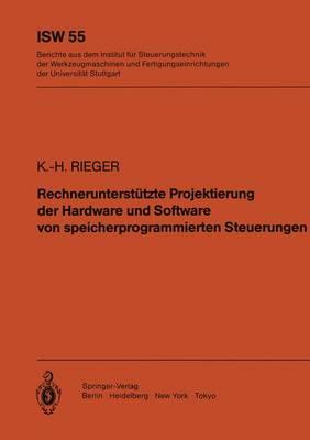 Rechnerunterstutzte Projektierung der Hardware und Software von Speicherprogrammierten Steuerungen - Isw Forschung und Praxis 55 (Paperback)