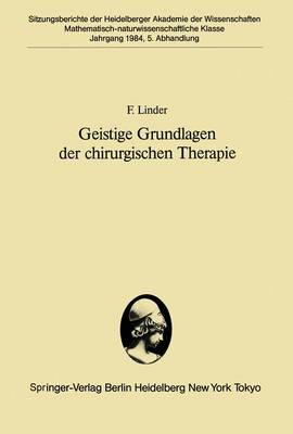 Geistige Grundlagen Der Chirurgischen Therapie - Sitzungsberichte der Heidelberger Akademie der Wissenschaften 1984 / 5 (Paperback)