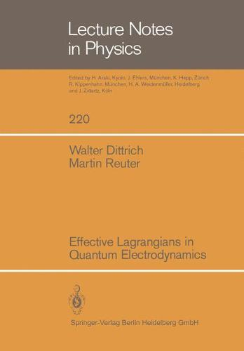 Effective Lagrangians in Quantum Electrodynamics - Lecture Notes in Physics 220 (Paperback)