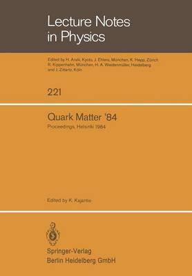 Quark Matter '84: Proceedings of the Fourth International Conference on Ultra-Relativistic Nucleus-Nucleus Collisions Helsinki, Finland, June 17-21, 1984 - Lecture Notes in Physics 221 (Paperback)
