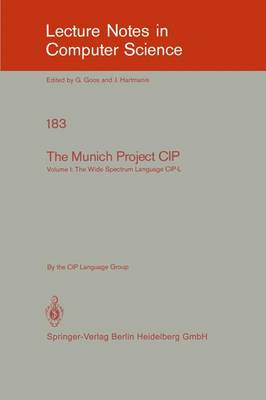 The Munich Project CIP: Volume I: The Wide Spectrum Language CIP-L - Lecture Notes in Computer Science 183 (Paperback)