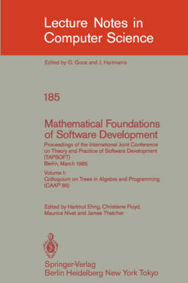 Mathematical Foundations of Software Development. Proceedings of the International Joint Conference on Theory and Practice of Software Development (TAPSOFT), Berlin, March 25-29, 1985: Volume 1: Colloquium on Trees in Algebra and Programming (CAAP'85) - Lecture Notes in Computer Science 185 (Paperback)
