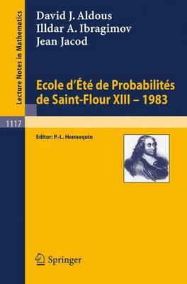 Ecole D'Ete de Probabilites de Saint-Flour XIII, 1983 - Lecture Notes in Mathematics 1117 (Paperback)