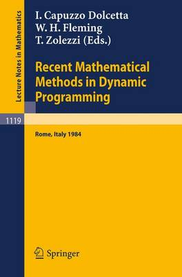 Recent Mathematical Methods in Dynamic Programming: Proceedings of the Conference held in Rome, Italy, March 26-28, 1984 - Lecture Notes in Mathematics 1119 (Paperback)
