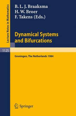Dynamical Systems and Bifurcations: Proceedings of a Workshop Held in Groningen, The Netherlands, April 16-20, 1984 - Lecture Notes in Mathematics 1125 (Paperback)