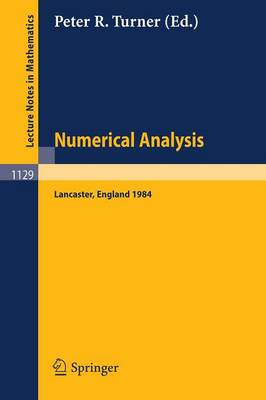 Numerical Analysis, Lancaster 1984: Proceedings of the SERC Summer School held in Lancaster, England, July 15 - August 3, 1984 - Lecture Notes in Mathematics 1129 (Paperback)