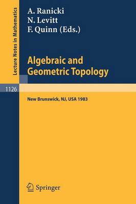 Algebraic and Geometric Topology: Proceedings of a Conference held at Rutgers University, New Brunswick, USA, July 6-13, 1983 - Lecture Notes in Mathematics 1126 (Paperback)