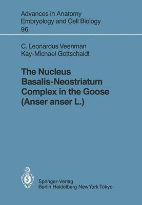 The Nucleus Basalis-Neostriatum Complex in the Goose (Anser anser L.) - Advances in Anatomy, Embryology and Cell Biology 96 (Paperback)