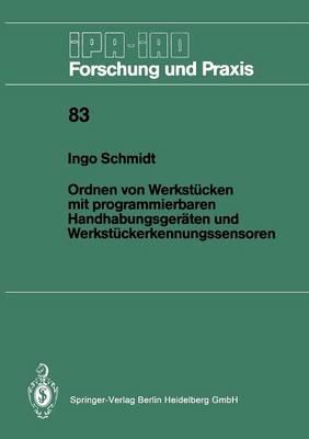 Ordnen Von Werkstucken Mit Programmierbaren Handhabungsgeraten Und Werkstuckerkennungssensoren - IPA-Iao Forschung Und Praxis 83 (Paperback)