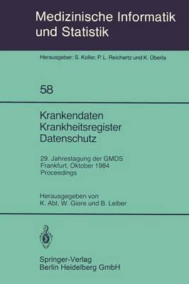 Krankendaten Krankheitsregister Datenschutz: 29. Jahrestagung der GMDS Frankfurt, 10.-12. Oktober 1984 Proceedings - Medizinische Informatik, Biometrie und Epidemiologie 58 (Paperback)