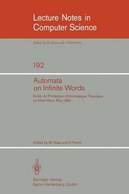 Automata on Infinite Words: V. 192: Ecole de Printemps d'Informatique Theorique, Le Mont Dore, May 14-18, 1984 - Lecture Notes in Computer Science v. 192 (Paperback)