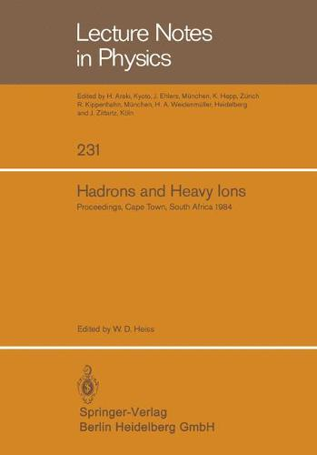 Hadrons and Heavy Ions: Proceedings of the Summer School held at the University of Cape Town, January 16 - 27, 1984 - Lecture Notes in Physics 231 (Paperback)