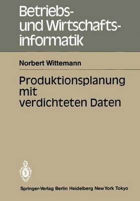 Produktionsplanung Mit Verdichteten Daten - Betriebs- und Wirtschaftsinformatik 14 (Paperback)