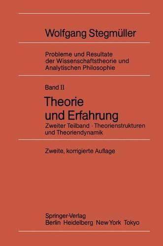 Theorie Und Erfahrung: Zweiter Teilband Theorienstrukturen Und Theoriendynamik - Probleme Und Resultate der Wissenschaftstheorie Und Analytis 2 / 2 (Hardback)
