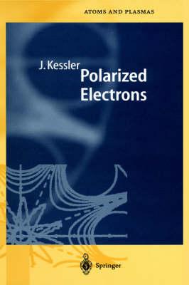 Polarized Electrons - Springer Series on Atomic, Optical, and Plasma Physics 1 (Hardback)