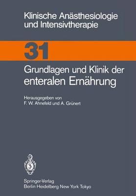Grundlagen und Klinik der Enteralen Ernahrung - Klinische Anasthesiologie und Intensivtherapie 31 (Paperback)