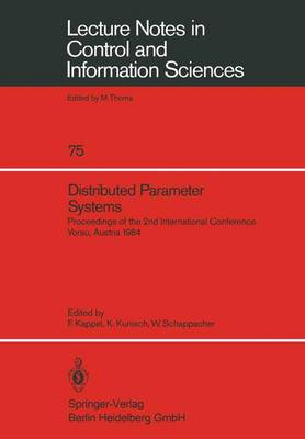 Distributed Parameter Systems: Proceedings of the 2nd International Conference Vorau, Austria 1984 - Lecture Notes in Control and Information Sciences 75 (Paperback)