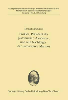 Proklos, Prasident der Platonischen Akademie, und Sein Nachfolger, der Samaritaner Marinos - Sitzungsberichte der Heidelberger Akademie der Wissenschaften / Sitzungsber.Heidelberg 85 1985 / 2 (Paperback)