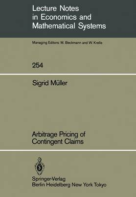 Arbitrage Pricing of Contingent Claims - Lecture Notes in Economics and Mathematical Systems 254 (Paperback)
