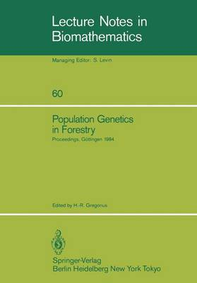 """Population Genetics in Forestry: Proceedings of the Meeting of the IUFRO Working Party """"Ecological and Population Genetics"""" held in Goettingen, August 21-24, 1984 - Lecture Notes in Biomathematics 60 (Paperback)"""