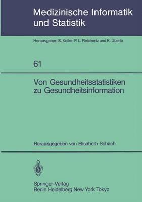 Von Gesundheitsstatistiken zu Gesundheitsinformation - Medizinische Informatik, Biometrie und Epidemiologie 61 (Paperback)