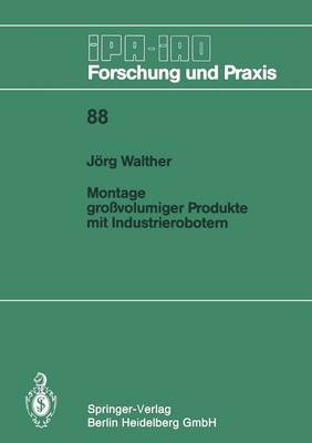 Montage Gro volumiger Produkte Mit Industrierobotern - IPA-Iao - Forschung Und Praxis 88 (Paperback)