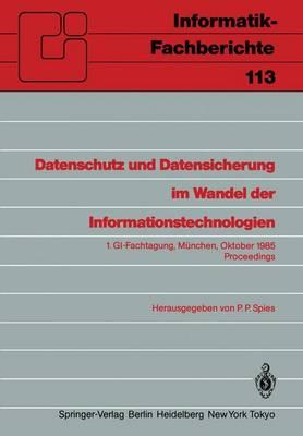 Datenschutz und Datensicherung im Wandel der Informationstechnologien: 1.GI-Fachtagung Munchen, 30. und 31. Oktober 1985 Proceedings - Informatik-Fachberichte / Subreihe Kunstliche Intelligenz 113 (Paperback)