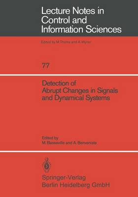 Detection of Abrupt Changes in Signals and Dynamical Systems - Lecture Notes in Control and Information Sciences 77 (Paperback)
