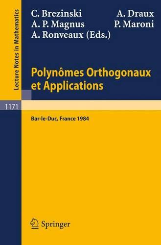 Polynomes Orthogonaux Et Applications: Proceedings of the Laguerre Symposium Held at Bar-Le-Duc, October 15-18, 1984 - Lecture Notes in Mathematics No. 1171 (Paperback)