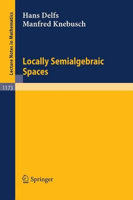 Locally Semialgebraic Spaces - Lecture Notes in Mathematics 1173 (Paperback)