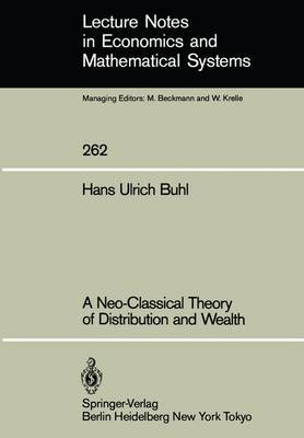 A Neo-Classical Theory of Distribution and Wealth - Lecture Notes in Economics and Mathematical Systems 262 (Paperback)