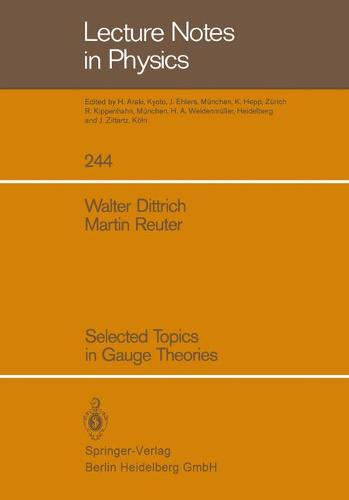 Selected Topics in Gauge Theories - Lecture Notes in Physics 244 (Paperback)