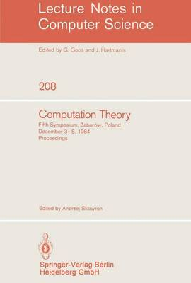 Computation Theory: Fifth Symposium, Zaborow, Poland, December 3-8, 1984 Proceedings - Lecture Notes in Computer Science 208 (Paperback)