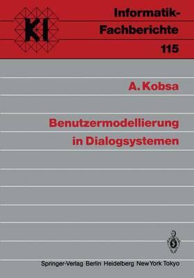 Benutzermodellierung in Dialogsystemen - Informatik-Fachberichte / Subreihe Kunstliche Intelligenz 115 (Paperback)