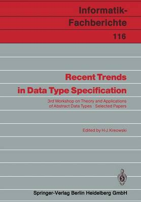 Recent Trends in Data Type Specification: 3rd Workshop on Theory and Applications of Abstract Data Types Selected Papers - Informatik-Fachberichte 116 (Paperback)