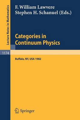 Categories in Continuum Physics: Lectures Given at a Workshop Held at SUNY, Buffalo 1982 - Lecture Notes in Mathematics 1174 (Paperback)