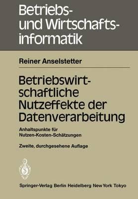 Betriebswirtschaftliche Nutzeffekte der Datenverarbeitung - Betriebs- und Wirtschaftsinformatik 7 (Paperback)