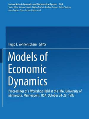 Models of Economic Dynamics: Proceedings of a Workshop held at the IMA, University of Minnesota, Minneapolis, USA, October 24-28, 1983 - Lecture Notes in Economics and Mathematical Systems 264 (Paperback)